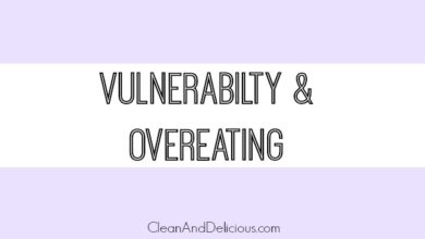 Vulnerability & Overeating - Clean & Delicious