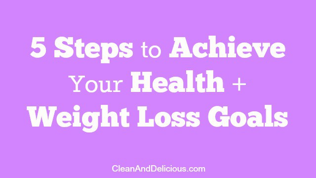 5 Steps To Achieve Heath + Weight Loss Goals