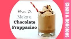 Chocolate Frappacino - Clean & Delicious